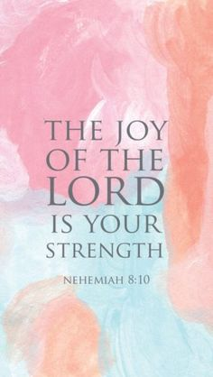 Bible verses about strength. The joy of the Lord is your strength - Nehemiah Favorite Bible Verses, Bible Verses Quotes, Bible Scriptures, Faith Quotes, Bible Quotes About Joy, Quotes Quotes, Jesus Quotes, Cousin Quotes, Wife Quotes