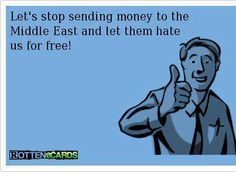 Let's stop sending money to the Middle East!