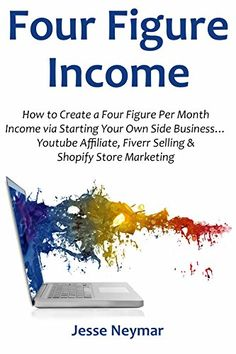 Four Figure Income: How to Create a Four Figure Per Month Income via Starting Your Own Side Business... Youtube Affiliate, Fiverr Selling & Shopify Store Marketing (English Edition)