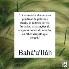"""Bom dia! """"...Os ouvidos devem eles purificar de palavras fúteis, as mentes de vãs fantasias, os corações do apego às coisas do mundo, os olhos daquilo que perece."""" Bahá'u'lláh #bahai #fébahai #frasesbahais #Bahaullah"""