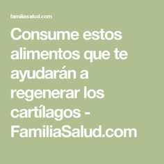 Consume estos alimentos que te ayudarán a regenerar los cartílagos - FamiliaSalud.com