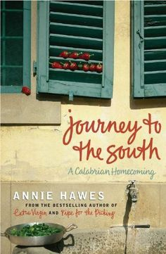 Journey to the South: A Calabrian Homecoming by Annie Hawes. $8.12. 368 pages. Author: Annie Hawes. Publisher: Penguin (July 7, 2005)