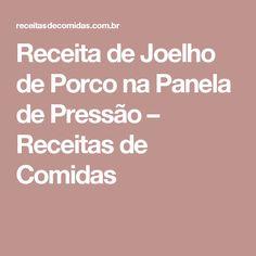 Receita de Joelho de Porco na Panela de Pressão – Receitas de Comidas