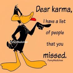 Dear karma - Funny Duck - Funny Duck meme - - Dear karma Funny Duck Funny Duck meme Dear karma The post Dear karma appeared first on Gag Dad. The post Dear karma appeared first on Gag Dad. Funny Cartoon Quotes, Cartoon Jokes, Funny Cartoons, Funny Jokes, Funny Duck, Cartoon Characters, Karma Funny, You Funny, Badass Quotes