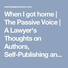 When I got home | The Passive Voice | A Lawyer's Thoughts on Authors, Self-Publishing and Traditional Publishing