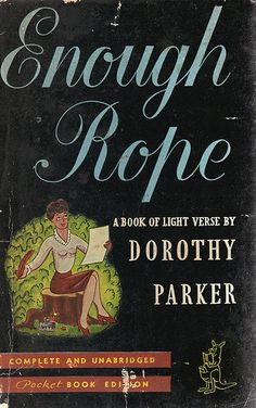 an overview of the novel enough rope by dorothy parker This study guide consists of approximately 35 pages of chapter summaries, quotes, character analysis, themes, and more - everything you need to sharpen your knowledge of the portable dorothy parker enough rope is a series of short poems written by dorothy parker many of the poems fall into one of.