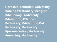 Hardship definition #adversity, #online #dictionary, #english #dictionary, #adversity #definition, #define #adversity, #definition #of #adversity, #adversity #pronunciation, #adversity #meaning, #adversity #origin, #adversity #examples http://uk.nef2.com/hardship-definition-adversity-online-dictionary-english-dictionary-adversity-definition-define-adversity-definition-of-adversity-adversity-pronunciation-adversity-meaning-adve/  # adversity Examples from the News No matter what adversity or…