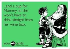 and a cup for Mommy so she won't have to drink straight from her wine box.