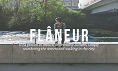 Flaneur is def needed #wanderlust #travel : Perfect French Words And Phrases The English Language Should Steal