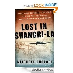Lost in Shangri-La: A True Story of Survival, Adventure, and the Most Incredible Rescue Mission of World War II [Kindle Edition], (9 99 boycott, outrageous kindle price, too expensive for the kindle, never at this price, world war ii, publisher rip-off, nonfiction books, 9 99 boycott outrageous price for a kindle, kindle swindle, overpriced-kindle-version)