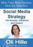 Free Kindle Book -   Social Media Strategy - For Income, Influence and Impact - Turn Your Passions into Income - Online! (Make Money via Social Media, Facebook, Twitter, YouTube, ... Web Marketing, Digg and Pintrest Book 1)