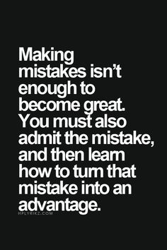 You must not make the same mistakes over and over. Progress is learning form them the first time.
