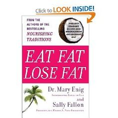 Eat Fat, Lose Fat: The Healthy Alternative to Trans Fats   Mary Enig, Sally Fallon