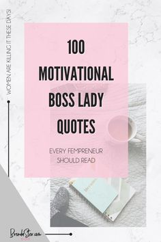 100 Motivational Boss Lady Quotes. Get Inspired. Be sure to repin these for inspiration later!! #MotivationalQuotes #BossLadyQuotes