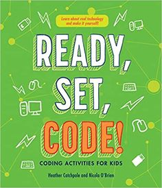 Ready, set, code! (2020). by Heather Catchpole and Nicola O'Brien.