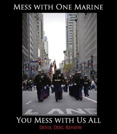 "Brothers ★ ""Mess with one Marine; you mess with us all."