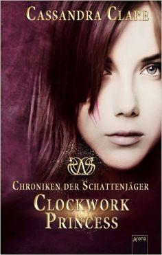 Cassandra Clare - Clockwork Princess (Chroniken der Schattenjäger, Band 3)