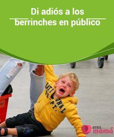 Di adiós a los #berrinches en público Cuando estamos en la calle y nuestro #hijo nos hace berrinches en #público, sentimos vergüenza. Conoce aquí cómo #erradicar esta incómoda #situación.