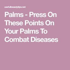 Palms - Press On These Points On Your Palms To Combat Diseases