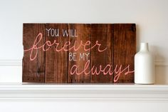 Reclaimed Wood Art Sign: You will forever be my always Love Valentine's Day Home Decor