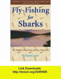 Fly-Fishing for Sharks An Anglers Journey Across America (9780743225755) Richard Louv , ISBN-10: 0743225759  , ISBN-13: 978-0743225755 ,  , tutorials , pdf , ebook , torrent , downloads , rapidshare , filesonic , hotfile , megaupload , fileserve