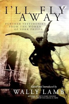 The NOOK Book (eBook) of the I'll Fly Away: Further Testimonies from the Women of York Prison by Wally Lamb, I'll Fly Away contributors Book Writer, Book Authors, Books To Read, My Books, Ill Fly Away, Beach Reading, Come Undone, World Of Books, Reading Material