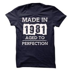 MADE IN 1981 AGED TO PERFECTION T Shirts, Hoodies, Sweatshirts. CHECK PRICE ==► https://www.sunfrog.com/LifeStyle/MADE-IN-1981--AGED-TO-PERFECTION-18091447-Guys.html?41382