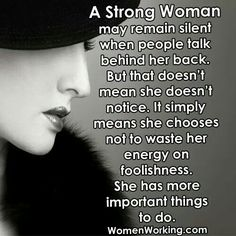 A Strong Woman may remain silent when people talk behind her back ...