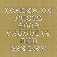Tracer.dk facts 2009 - Products and species