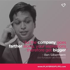 "Quotes | ""As the company goes farther along, your aspirations therefore get bigger"" Ben Silbermann"