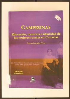 Campesinas, educación, memoria e identidad de las mujeres rurales en Canarias. 2007 http://absysnetweb.bbtk.ull.es/cgi-bin/abnetopac01?TITN=375941