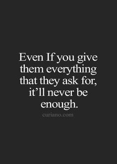 no matter what i do it's never good enough for you. After everything I put up with from you it was never good enough Never Good Enough Quotes, Enough Is Enough Quotes, Not Being Good Enough, Never Enough, Great Quotes, Me Quotes, Inspirational Quotes, No Sleep Quotes, Giver Quotes