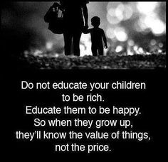 Money can't always make you happy in life we have to share them with people who are poor.Our parents educate us so we can be happy and value in life.Today and forever. Make good choices for your life.