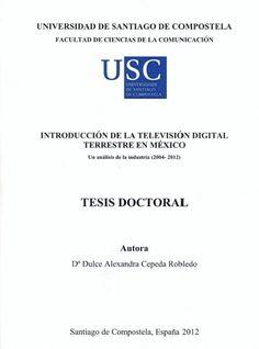 Introducción de la televisión digital terrestre en México : un analisis de la industria (2004-2012) / tese de doutoramento de Dulce Alexandra Cepeda Robledo ; director, María Luisa Otero