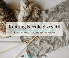 Knitting Needle Sizes 101: Everything You Need to Know | PLUS check out our handy conversion charts!