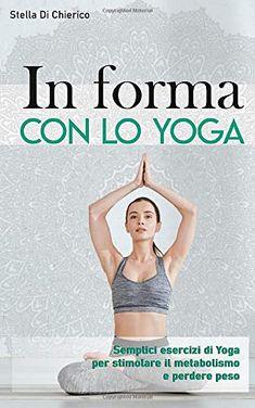파미 글 리아 경례 In forma con lo Yoga: Semplici esercizi di Yoga per stimolare il metabolismo e perdere Yoga Position, Importance Of Library, Stephen Hawking, My Emotions, Free Reading, Yin Yoga, Ebook Pdf, Audio Books, Pilates