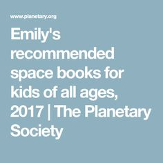 Emily's recommended space books for kids of all ages, 2017   The Planetary Society