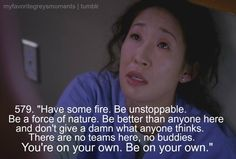 Grey's Anatomy: I want to be Christina Yang Grey Quotes, Grey Anatomy Quotes, Grays Anatomy, Preston, Quotes To Live By, Life Quotes, Dark And Twisty, Jackson, Senior Quotes