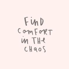 find comfort in the chaos quote                                                                                                                                                                                 More