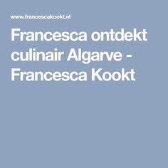 Francesca ontdekt culinair Algarve - Francesca Kookt