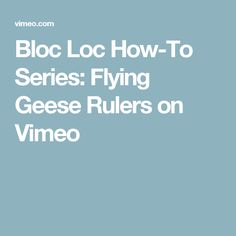 Bloc Loc How-To Series: Flying Geese Rulers on Vimeo