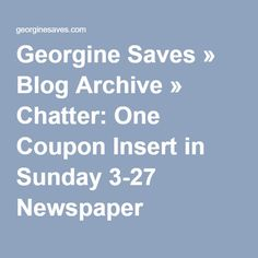 Georgine Saves » Blog Archive » Chatter: One Coupon Insert in Sunday 3-27 Newspaper