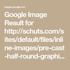 Google Image Result for http://schuts.com/sites/default/files/inline-images/pre-cast-half-round-graphic.jpg
