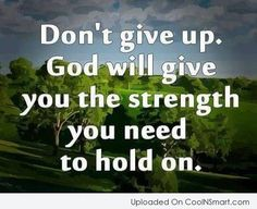 God Quote: Don't give up. God will give you...