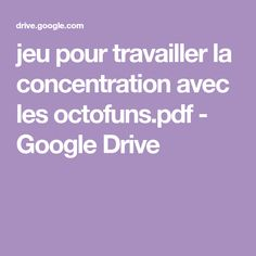 jeu pour travailler la concentration avec les octofuns.pdf - GoogleDrive Google Drive, Adhd, Kids Learning, Gaming, Birthday, Hair