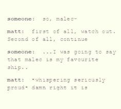 Matt is the biggest Malec shipper