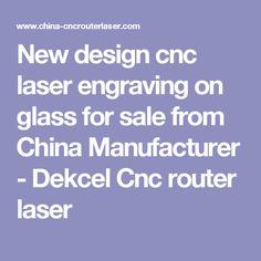 New design cnc laser engraving on glass for sale from China Manufacturer - Dekcel Cnc router laser