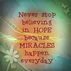 Never stop believing in Hope because Miracles happen everyday   Anonymous ART of Revolution