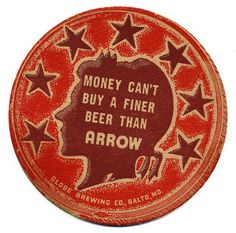Arrow Beer, Globe Brewing Co., Balto, MD. Sous Bock, Bar Coasters, Money Cant Buy, American Beer, Beer Mats, Drinks Cabinet, Wine And Spirits, Brewing Co, Letterpress