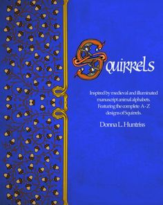 """Inspired by Medieval and illuminated manuscripts - here is a complete A-Z designs of Medieval Squirrels by Artist Donna L. Huntriss (""""Oscar and the Roses"""" illustrator and artist). Vivid blue pages with acorns galore, this delightful book is for those who love Calligraphy with a modern twist!"""